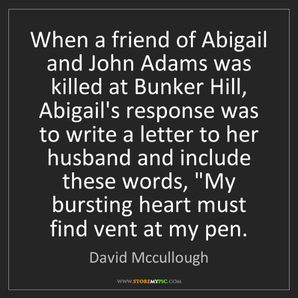 David Mccullough: When a friend of Abigail and John Adams was killed at...