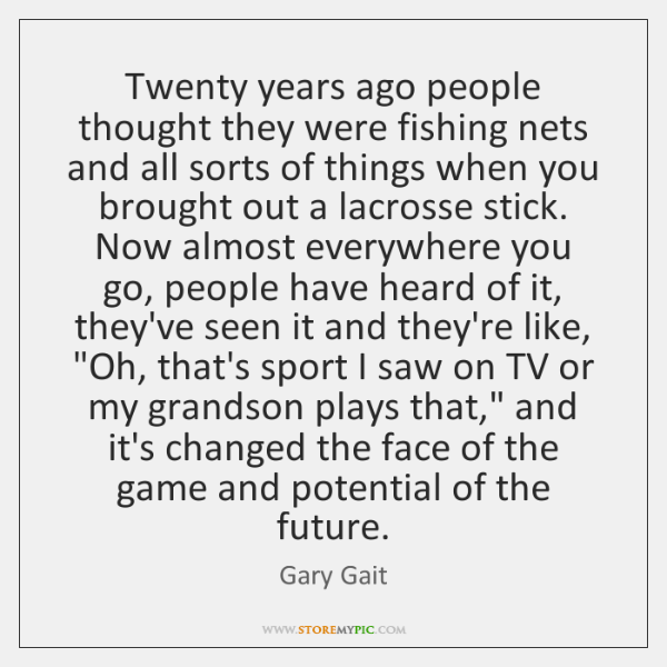 Twenty years ago people thought they were fishing nets and all sorts ...
