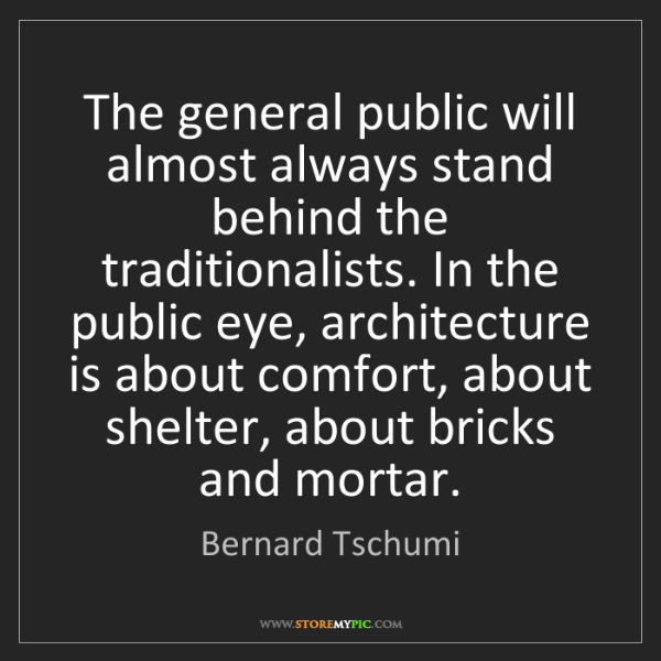 Bernard Tschumi: The general public will almost always stand behind the...