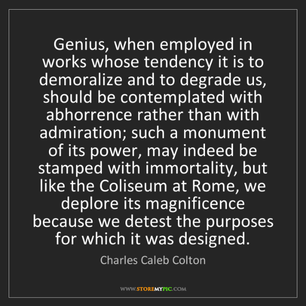 Charles Caleb Colton: Genius, when employed in works whose tendency it is to...