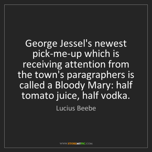 Lucius Beebe: George Jessel's newest pick-me-up which is receiving...