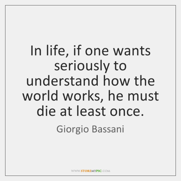 In life, if one wants seriously to understand how the world works, ...