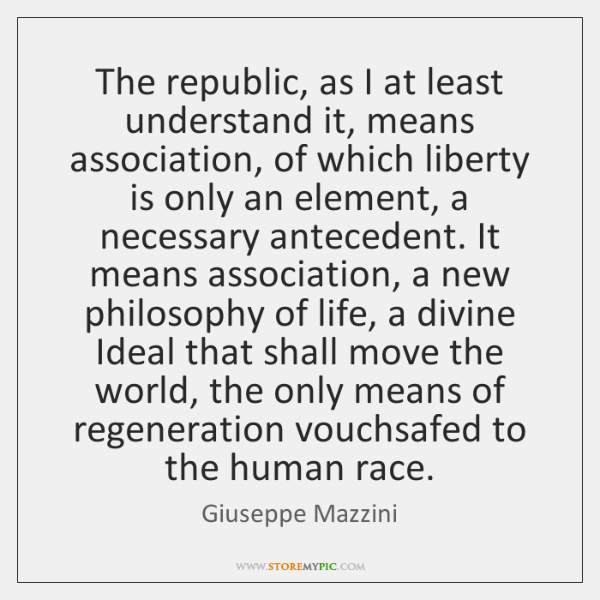 The republic, as I at least understand it, means association, of which ...