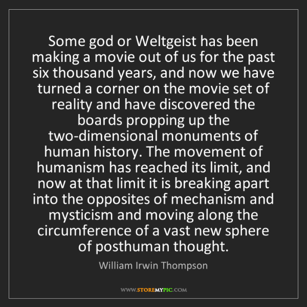 William Irwin Thompson: Some god or Weltgeist has been making a movie out of...