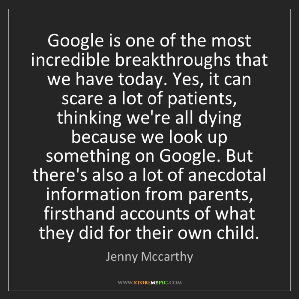 Jenny Mccarthy: Google is one of the most incredible breakthroughs that...