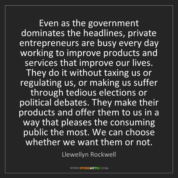 Llewellyn Rockwell: Even as the government dominates the headlines, private...