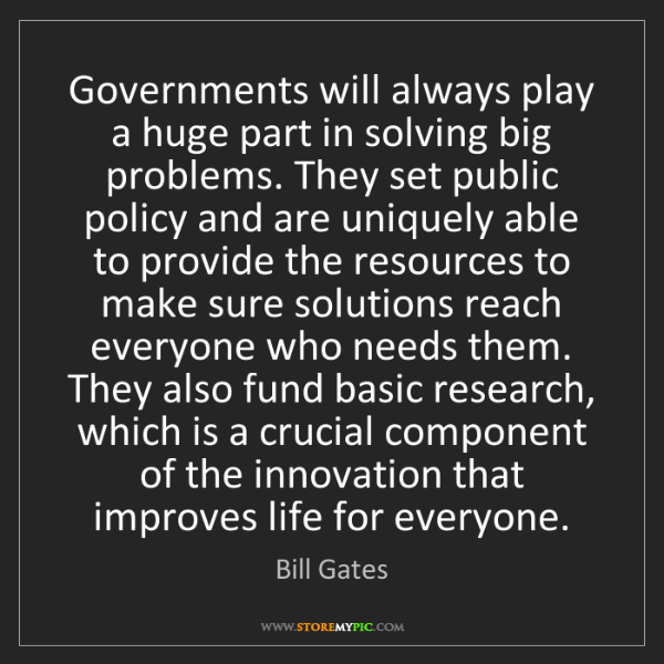 Bill Gates: Governments will always play a huge part in solving big...