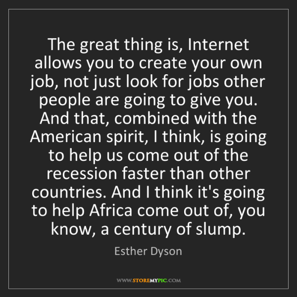 Esther Dyson: The great thing is, Internet allows you to create your...