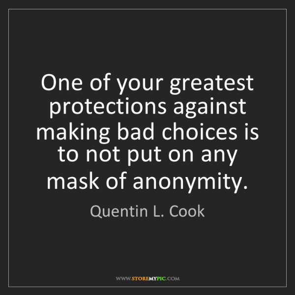 Quentin L Cook One Of Your Greatest Protections Against Making Bad