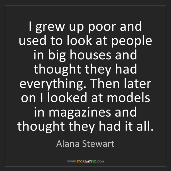 Alana Stewart: I grew up poor and used to look at people in big houses...