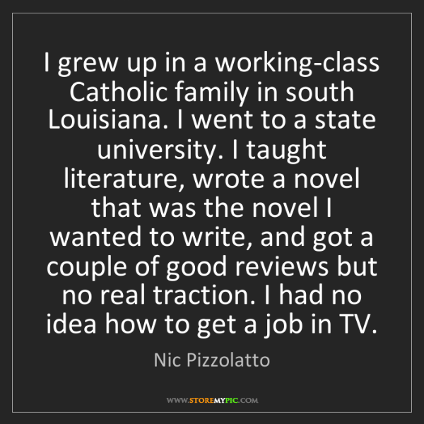Nic Pizzolatto: I grew up in a working-class Catholic family in south...