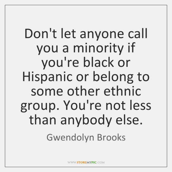 Don't let anyone call you a minority if you're black or Hispanic ...