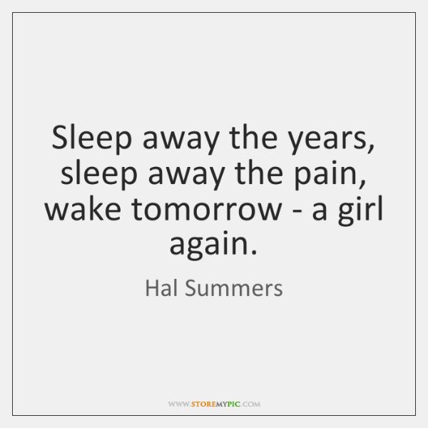 Sleep away the years, sleep away the pain, wake tomorrow - a ...