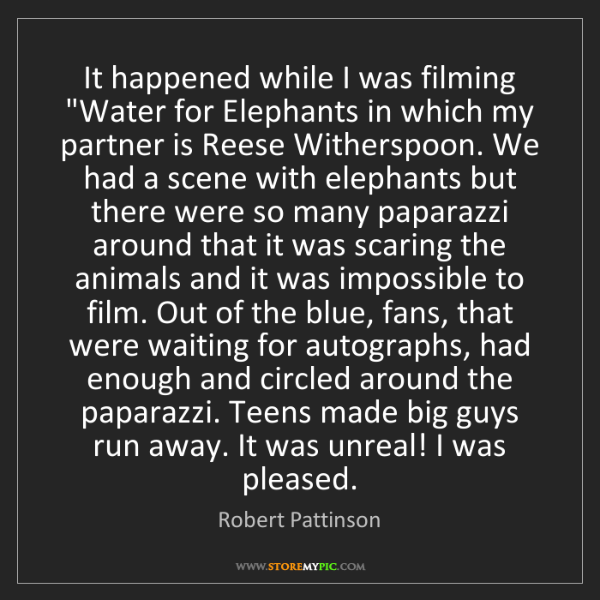 """Robert Pattinson: It happened while I was filming """"Water for Elephants..."""