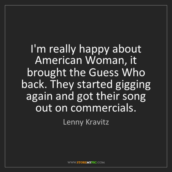 Lenny Kravitz: I'm really happy about American Woman, it brought the...