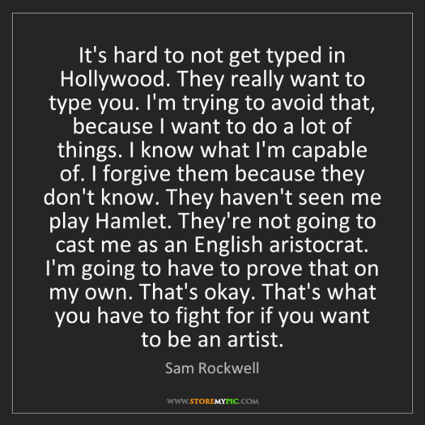 Sam Rockwell: It's hard to not get typed in Hollywood. They really...