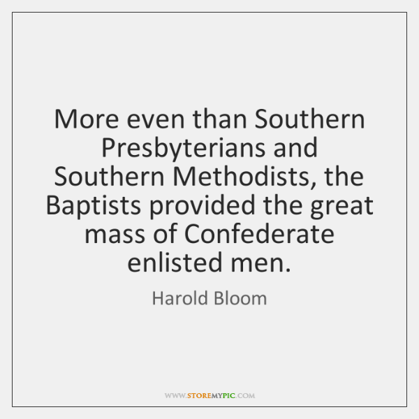 More even than Southern Presbyterians and Southern Methodists, the Baptists provided the ...