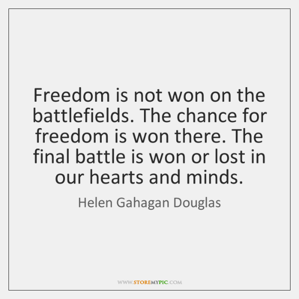 Freedom is not won on the battlefields. The chance for freedom is ...