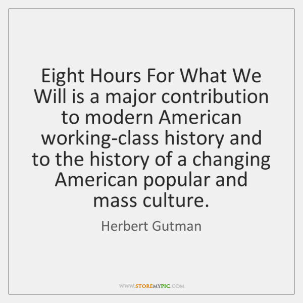 Eight Hours For What We Will is a major contribution to modern ...