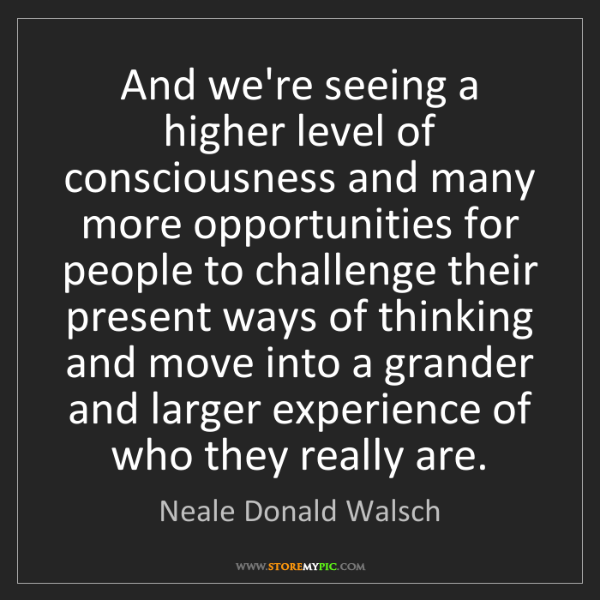 Neale Donald Walsch And Were Seeing A Higher Level Of
