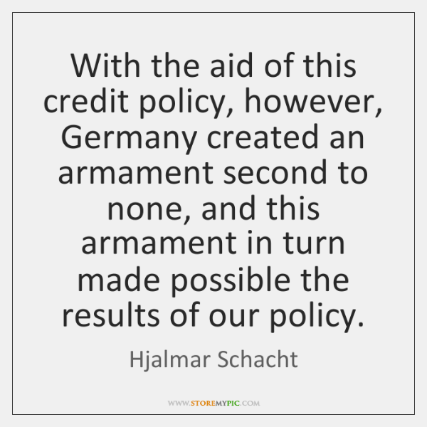 With the aid of this credit policy, however, Germany created an armament ...