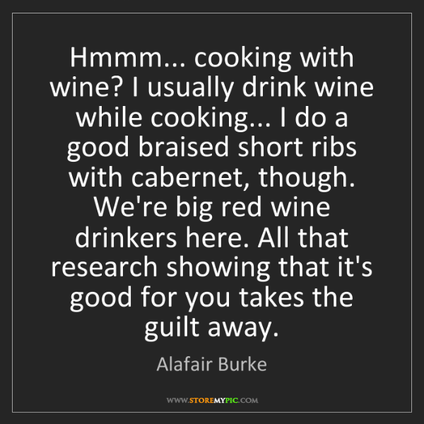 Alafair Burke: Hmmm... cooking with wine? I usually drink wine while...
