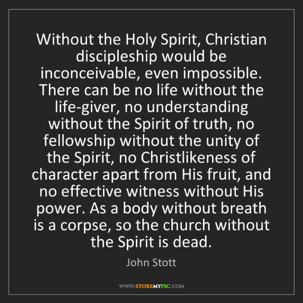 John Stott: Without the Holy Spirit, Christian discipleship would...