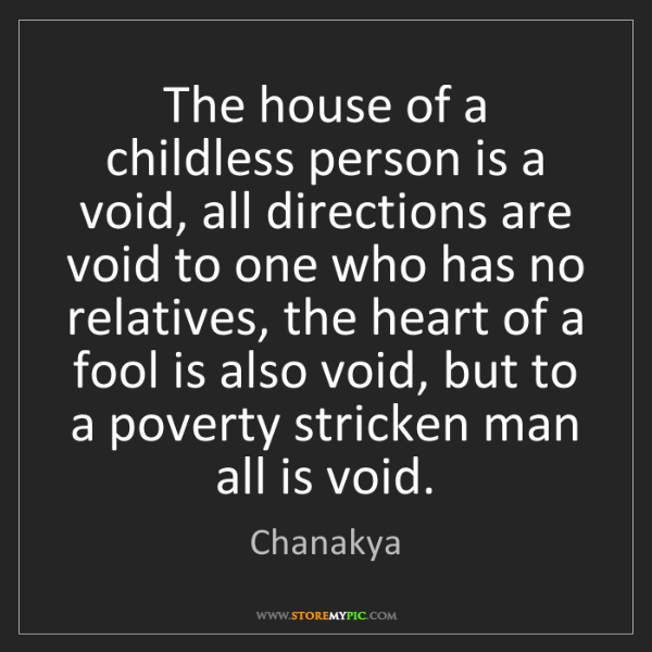 Chanakya: The house of a childless person is a void, all directions...