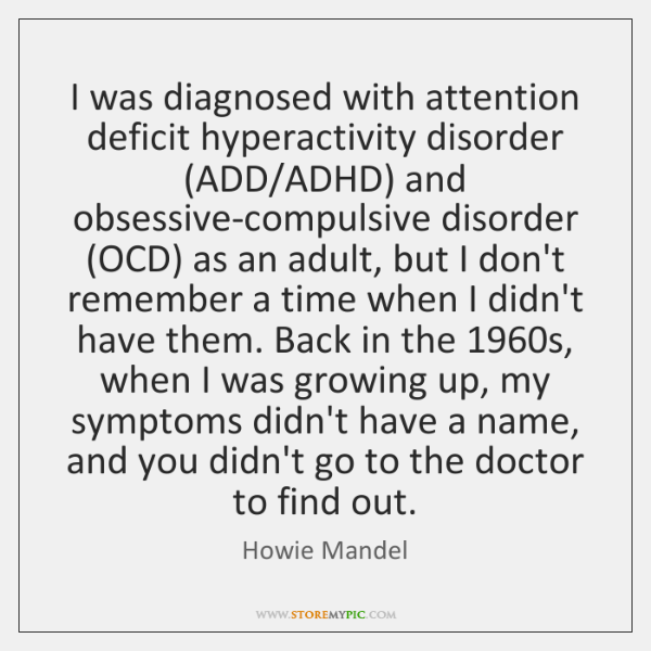 I was diagnosed with attention deficit hyperactivity disorder (ADD/ADHD) and obsessive-compulsive ..