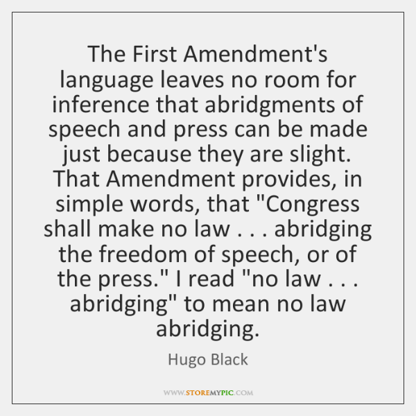 The First Amendment's language leaves no room for inference that abridgments of ...