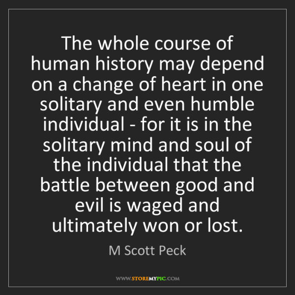 M Scott Peck: The whole course of human history may depend on a change...