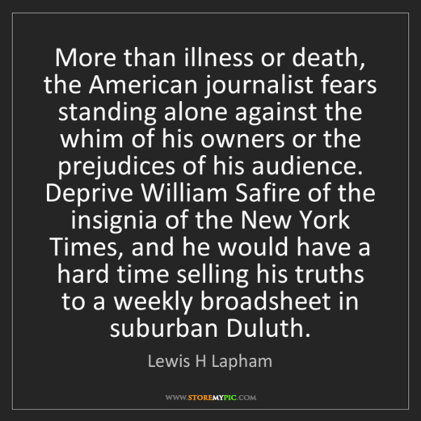 Lewis H Lapham: More than illness or death, the American journalist fears...