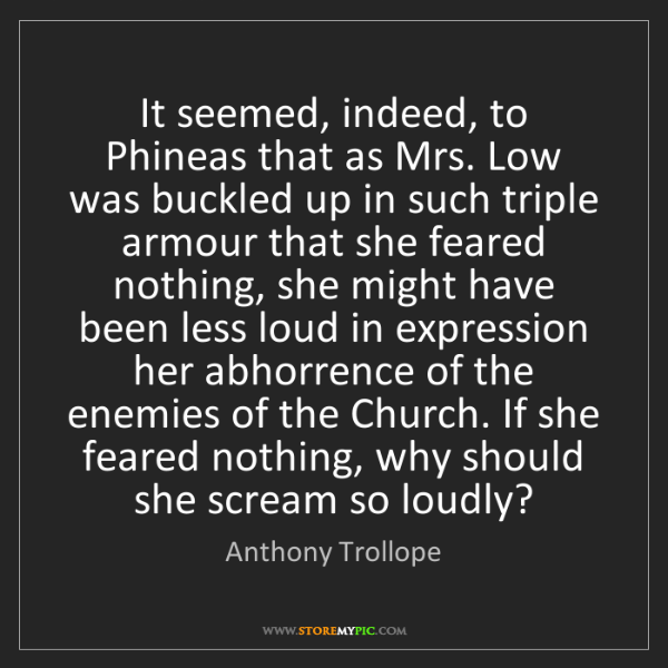 Anthony Trollope: It seemed, indeed, to Phineas that as Mrs. Low was buckled...