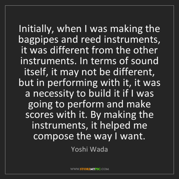 Yoshi Wada: Initially, when I was making the bagpipes and reed instruments,...