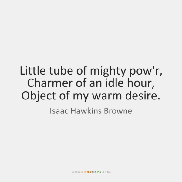 Little tube of mighty pow'r, Charmer of an idle hour, Object of ...