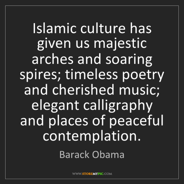 Barack Obama: Islamic culture has given us majestic arches and soaring...