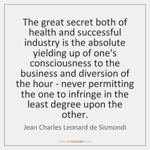 The great secret both of health and successful industry is the absolute ...