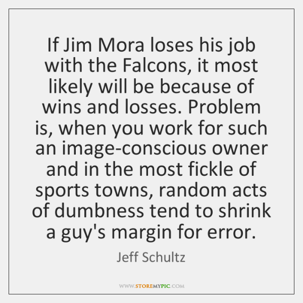 If Jim Mora loses his job with the Falcons, it most likely ...