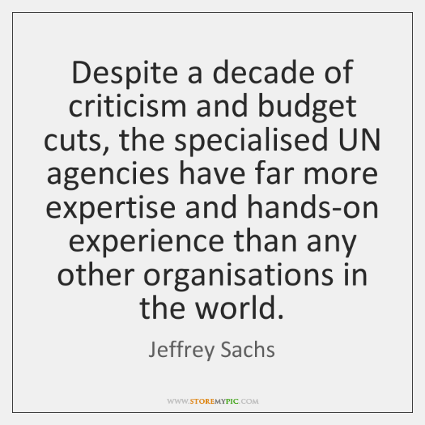 Despite a decade of criticism and budget cuts, the specialised UN agencies ...