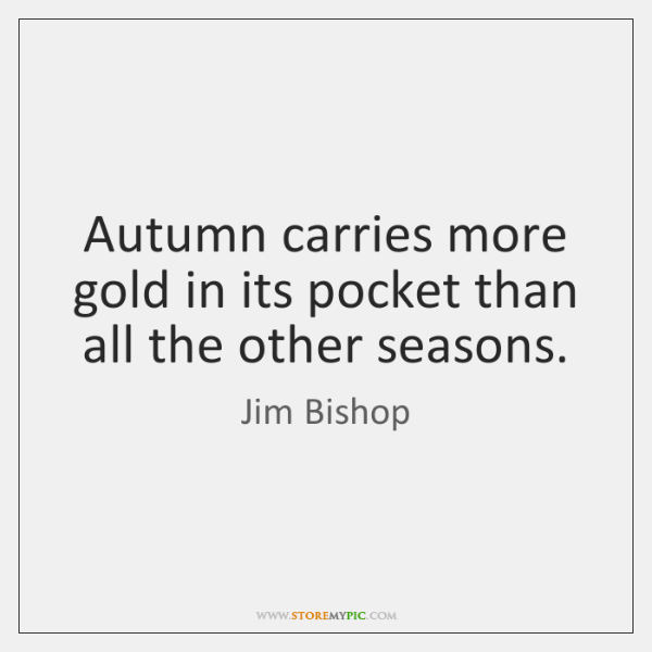 Autumn Carries More Gold In Its Pocket Than All The Other Seasons.