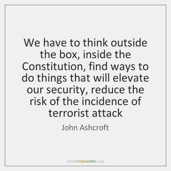 We have to think outside the box, inside the Constitution, find ways ...