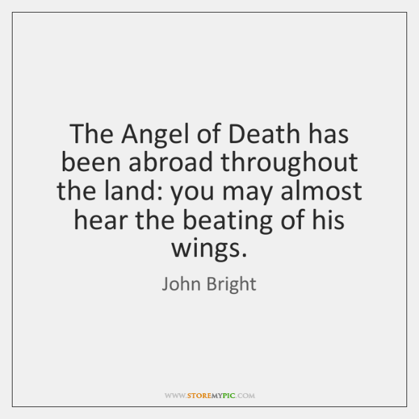 The Angel of Death has been abroad throughout the land: you may ...