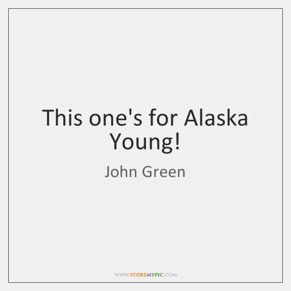 This one's for Alaska Young!