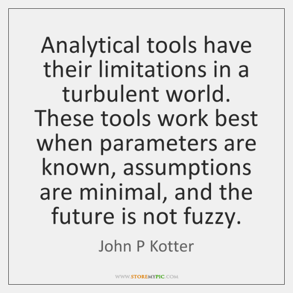 Analytical tools have their limitations in a turbulent world. These tools work ...