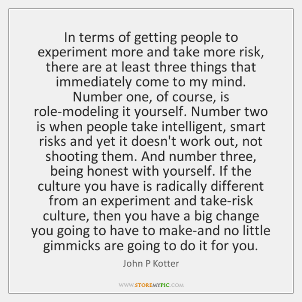 In terms of getting people to experiment more and take more risk, ...