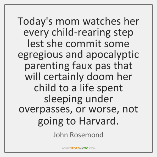 Today's mom watches her every child-rearing step lest she commit some egregious ...