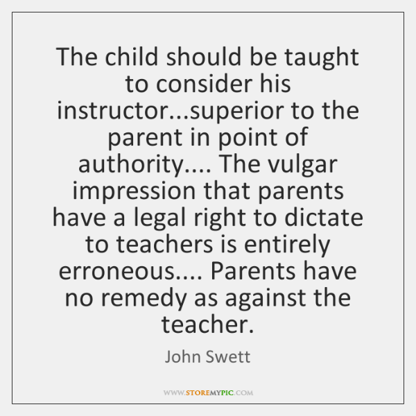 The child should be taught to consider his instructor...superior to the ...