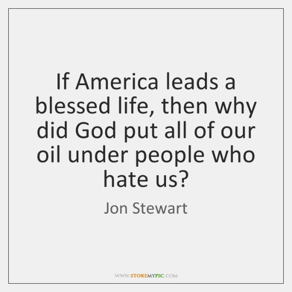 If America leads a blessed life, then why did God put all ...