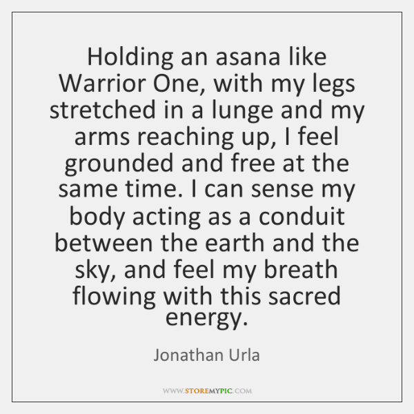 Holding an asana like Warrior One, with my legs stretched in a ...