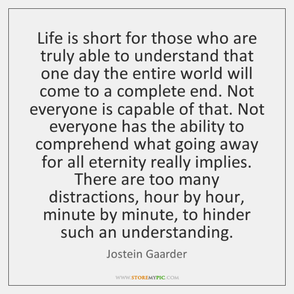 Life is short for those who are truly able to understand that ...